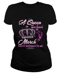 Ladies Tee A queen was born in march happy birthday to me T-Shirt