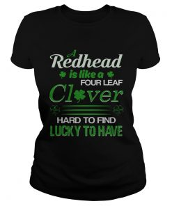 Ladies Tee A redhead is like a four leaf clover hard to find lucky to have shirt