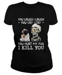 Ladies Tee Achmed you laugh I laugh you cry I cry you hurt my pug shirt