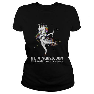 Ladies Tee Be a nursicorn in a world full of nurses shirt