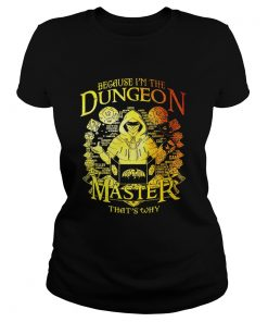 Ladies Tee Because Im the Dungeon master thats why shirt