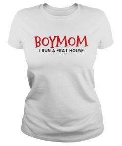 Ladies Tee Boy mom I run a frat house shirt