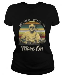 Ladies Tee Breathe in breathe out move on vintage shirt