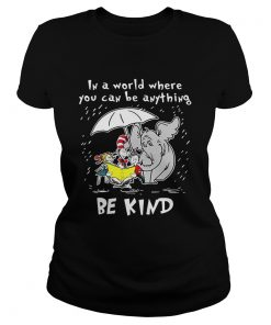 Ladies Tee Dr Seuss In a world where you can be anything be kind shirt