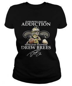 Ladies Tee Everybody has an addiction mine just happens Drew Brees shirt