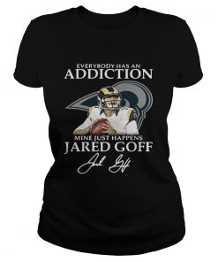 Ladies Tee Everybody has an addiction mine just happens Jared Goff shirt