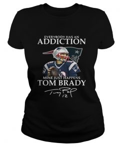 Ladies Tee Everybody has an addiction mine just happens Tom Brady shirt