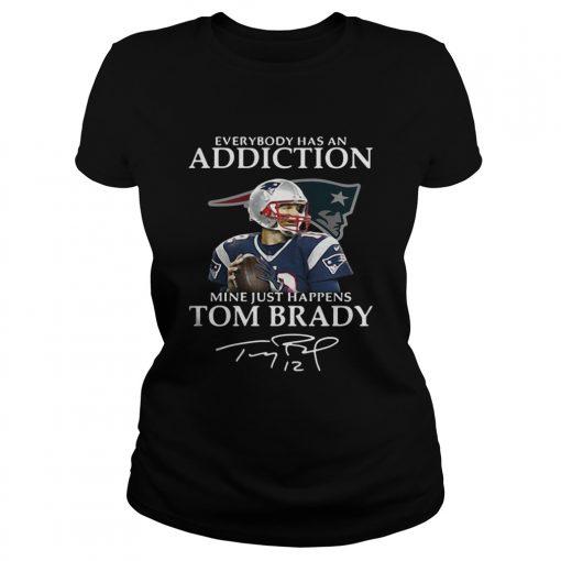 Ladies Tee Everybody has an addiction mine just happens Tom Brady shirt