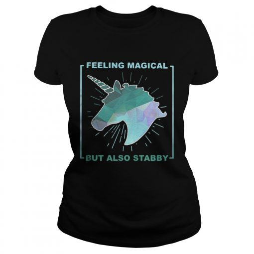 Ladies Tee Feeling magical but also stabby shirt