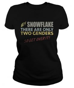 Ladies Tee Hey snowflake there are only two genders so get over it shirt
