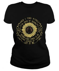 Ladies Tee Hippie sunflower when I find myself in times of trouble mother Mary shirt