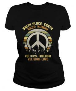 Ladies Tee Hippie vintage birth place earth race human politics freedom religion love shirt