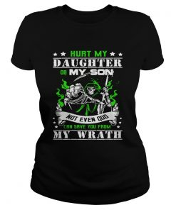 Ladies Tee Hurt my daughter or my son not even God can save you from my wrath shirt