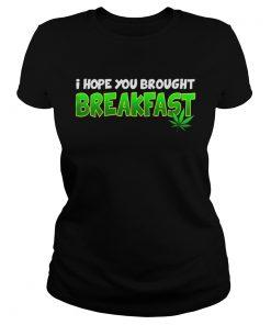 Ladies Tee I Hope You Brought Breakfast Shirt