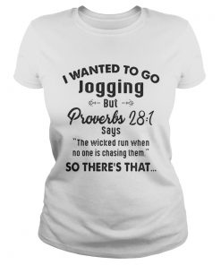 Ladies Tee I Wanted To Go Jogging But Proverbs 28 1 Says The Wicked Run Shirt