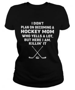 Ladies Tee I didn't plan on becoming a hockey mom who yells a lot shirt