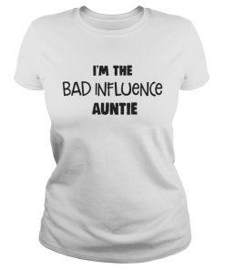 Ladies Tee Im The Bad Influence Auntie Shirt