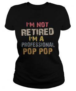 Ladies Tee Im not retired Im a professional Pop Pop shirt