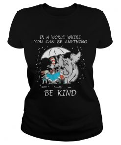 Ladies Tee In a world where you can be anything be kind shirt