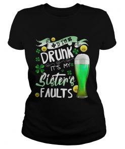 Ladies Tee Irish Beer If Im drunk Its my sisters faults shirt