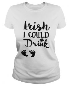 Ladies Tee Irish I could drink shirt