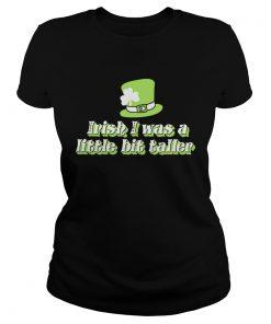 Ladies Tee Irish I was a little bit taller shirt