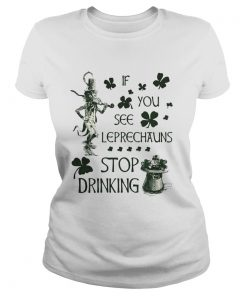 Ladies Tee Irish If you see Leprechauns stop drinking shirt