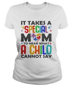 Ladies Tee It Takes A Special Mom To Hear What A Child Cannot Say Shirt