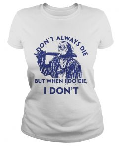 Ladies Tee Jason Voorhees I dont always die but when I do die I dont shirt