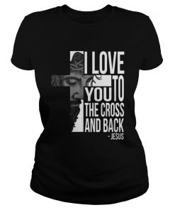 Ladies Tee Jesus I Love You To The Cross And Back Shirt