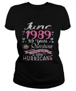 Ladies Tee June 1989 30 Years Sunshine Mixed With A Little Hurricane Shirt TShirt
