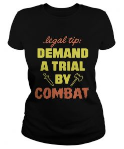 Ladies Tee Legal Tip Demand A Trial By Combat Shirt