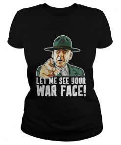 Ladies Tee Let Me See Your War Face Sgt Hartman shirt