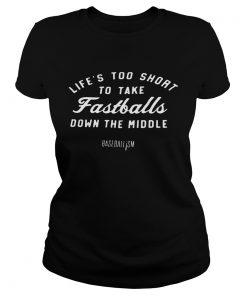 Ladies Tee Lifes Too Short To Take Fastballs Down The Middle Baseballism Shirt