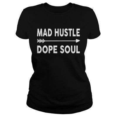 Ladies Tee Mad hustle dope soul shirt