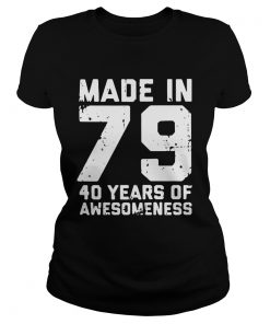Ladies Tee Made in 79 40 years of awesomeness shirt