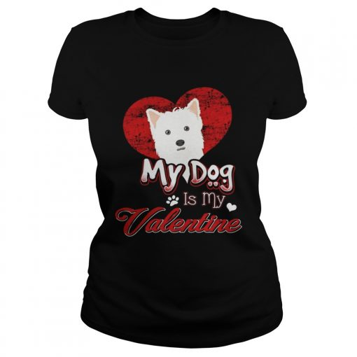 Ladies Tee My Dog Is My valentine West Highland White Terrier Shirt
