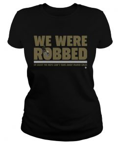 Ladies Tee New Orleans Saints we were robbed at least the refs cant take away mardi gras shirt