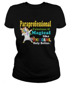 Ladies Tee Paraprofessional Fabulous And Magical Like Unicorns Only Better Shirt