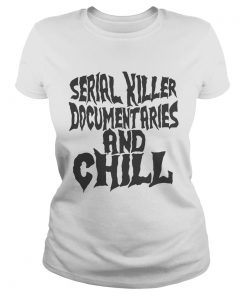 Ladies Tee Serial killer documentaries and chill shirt