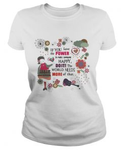 Ladies Tee Teacher If you have the power to make someone happy doiti the world needs more of that shirt