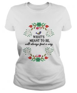 Ladies Tee Teacher Whats meant to be will always find a way shirt