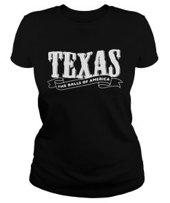 Ladies Tee Texas the balls of America shirt