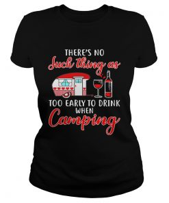 Ladies Tee Theres no such thing as too early to drink when camping shirt