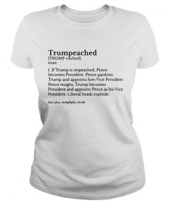 Ladies Tee Trumpeached if Trump is impeached Pence becomes President shirt