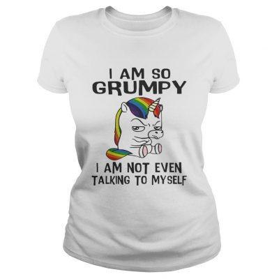 Ladies Tee Unicorn I am so Grumpy I am not even talking to mysefl shirt