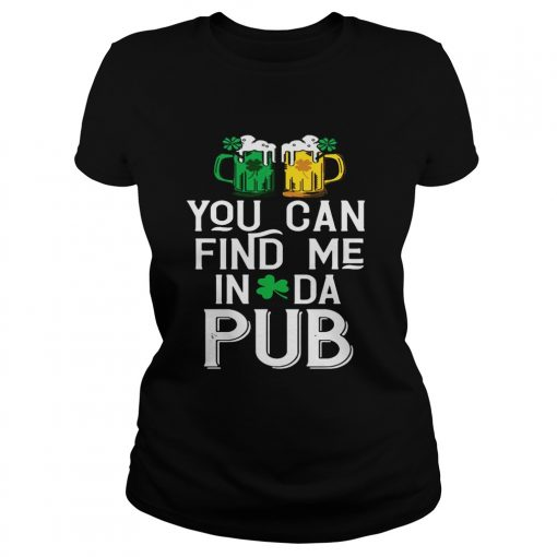Ladies Tee You can find me in da pub shirt