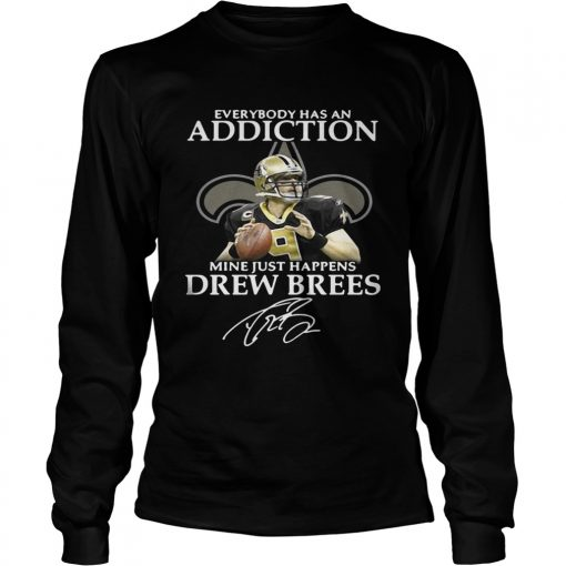 Longsleeve Tee Everybody has an addiction mine just happens Drew Brees shirt