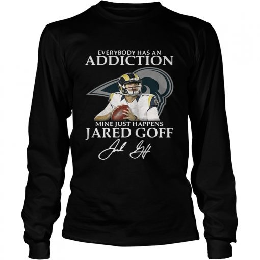 Longsleeve Tee Everybody has an addiction mine just happens Jared Goff shirt