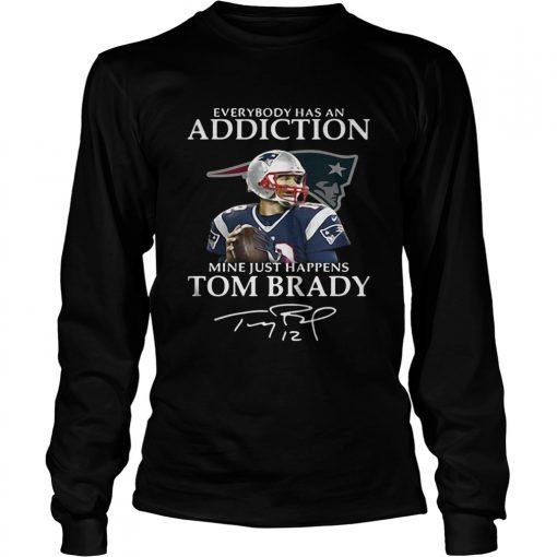 Longsleeve Tee Everybody has an addiction mine just happens Tom Brady shirt